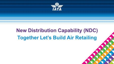 New Distribution Capability (NDC) Together Let's Build Air Retailing 10 December 2014.