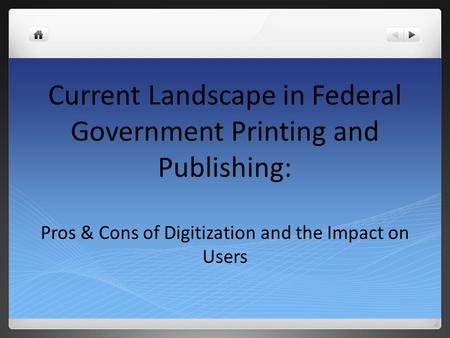 Current Landscape in Federal Government Printing and Publishing: Pros & Cons of Digitization and the Impact on Users.