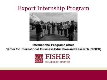 International Programs Office Center for International Business Education and Research (CIBER) Export Internship Program.