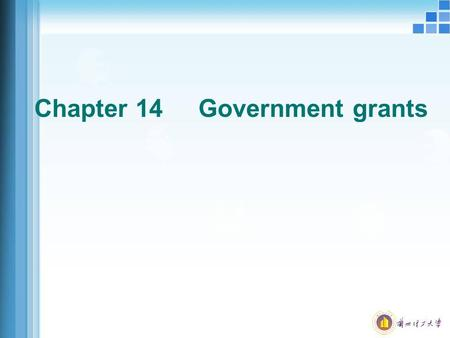 Chapter 14 Government grants. Government grants Concepts: Government grants, is free to obtain business from government or non-monetary assets, monetary.