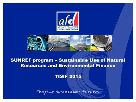 SUNREF program – Sustainable Use of Natural Resources and Environmental Finance TISIF 2015.