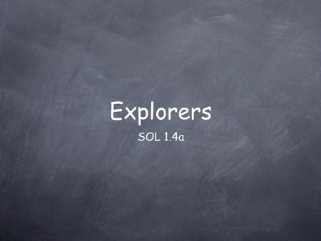 SOL 1.4a Explorers. France Portugal Spain England Which countries explored?