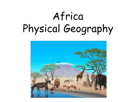 Africa Physical Geography. Land and Water Where is Africa located? What are Africa's most important landforms?