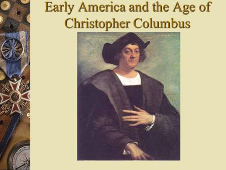 Early America and the Age of Christopher Columbus.