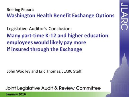 January 2016 Many part-time K-12 and higher education employees would likely pay more if insured through the Exchange John Woolley and Eric Thomas, JLARC.