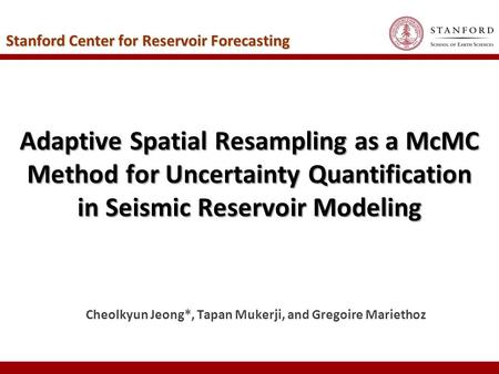 Adaptive Spatial Resampling as a McMC Method for Uncertainty Quantification in Seismic Reservoir Modeling Cheolkyun Jeong*, Tapan Mukerji, and Gregoire.