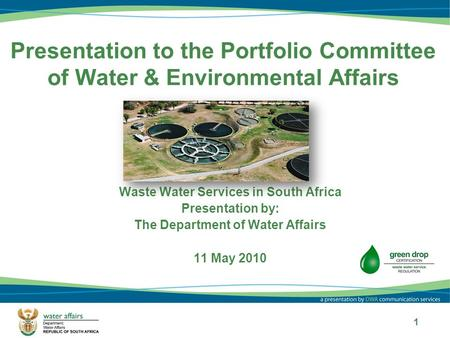 1 Presentation to the Portfolio Committee of Water & Environmental Affairs Waste Water Services in South Africa Presentation by: The Department of Water.