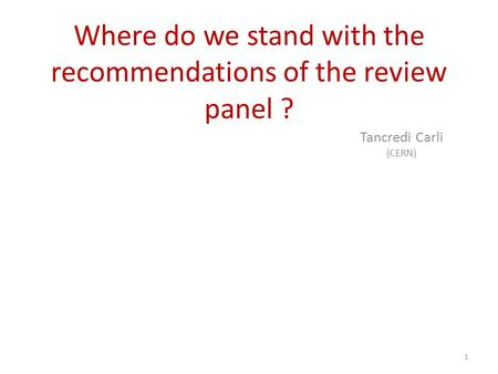 Where do we stand with the recommendations of the review panel ? Tancredi Carli (CERN) 1.
