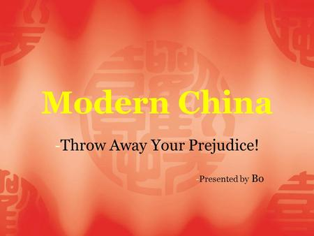 Modern China - Throw Away Your Prejudice! - Presented by Bo.