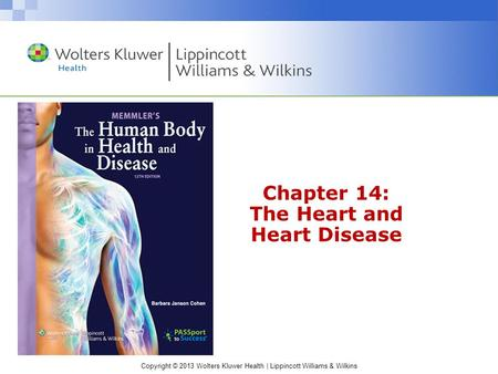 Copyright © 2013 Wolters Kluwer Health | Lippincott Williams & Wilkins Chapter 14: The Heart and Heart Disease.