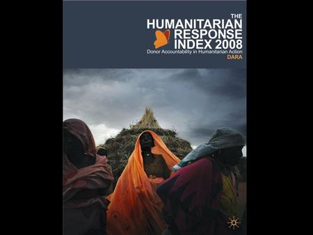 HUMANITARIAN RESPONSE INDEX 2008 Donor Accountability in Humanitarian Action.