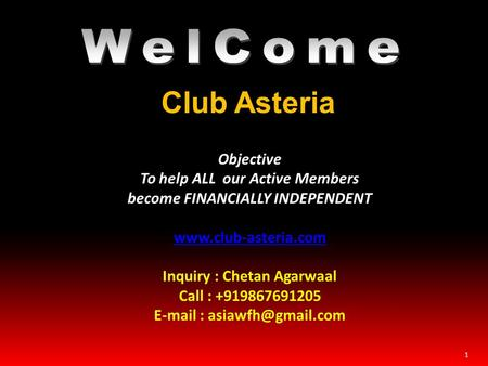 1 Club Asteria Objective To help ALL our Active Members become FINANCIALLY INDEPENDENT www.club-asteria.com Inquiry : Chetan Agarwaal Call : +919867691205.