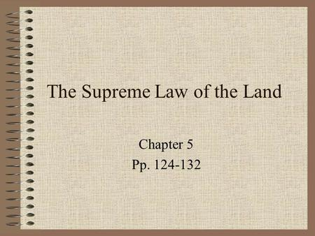 The Supreme Law of the Land Chapter 5 Pp. 124-132.