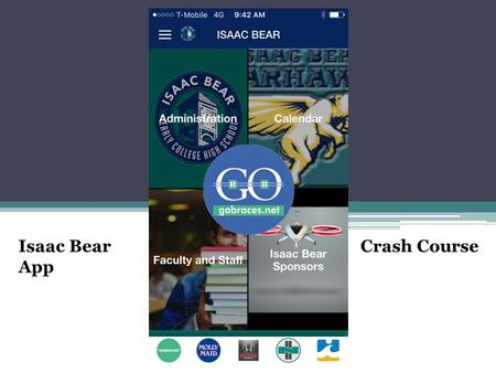 Isaac Bear App Crash Course. Use We will be using this app to keep parents and students updated on events and important dates for Isaac Bear. You.