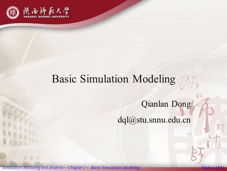 Basic Simulation Modeling Qianlan Dong Simulation Modeling and Analysis – Chapter 1 – Basic Simulation ModelingSlide 1 of 51.