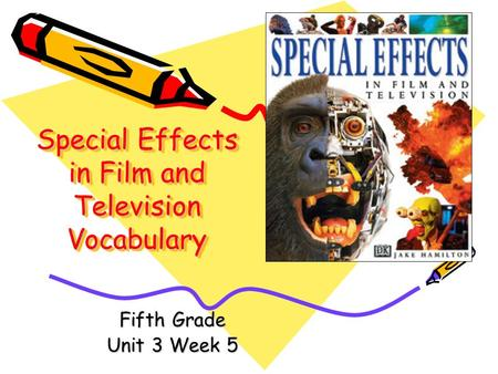 Special Effects in Film and Television Vocabulary Fifth Grade Unit 3 Week 5.