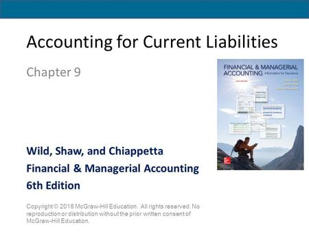 Accounting for Current Liabilities Chapter 9 Copyright © 2016 McGraw-Hill Education. All rights reserved. No reproduction or distribution without the prior.