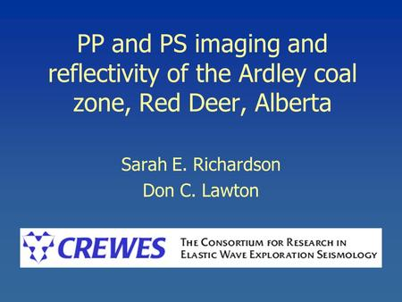 PP and PS imaging and reflectivity of the Ardley coal zone, Red Deer, Alberta Sarah E. Richardson Don C. Lawton.