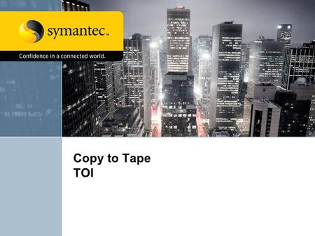 Copy to Tape TOI. 2 Copy to Tape TOI Agenda Overview1 Technical Feature Implementation2 Q&A3.