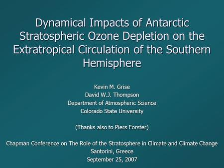 Dynamical Impacts of Antarctic Stratospheric Ozone Depletion on the Extratropical Circulation of the Southern Hemisphere Kevin M. Grise David W.J. Thompson.