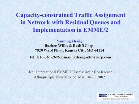 Capacity-constrained Traffic Assignment in Network with Residual Queues and Implementation in EMME/2 Tel.: 816-363-2696,   16th.