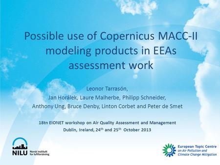 Possible use of Copernicus MACC-II modeling products in EEAs assessment work Leonor Tarrasón, Jan Horálek, Laure Malherbe, Philipp Schneider, Anthony Ung,
