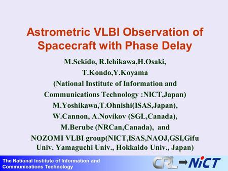 Astrometric VLBI Observation of Spacecraft with Phase Delay M.Sekido, R.Ichikawa,H.Osaki, T.Kondo,Y.Koyama (National Institute of Information and Communications.