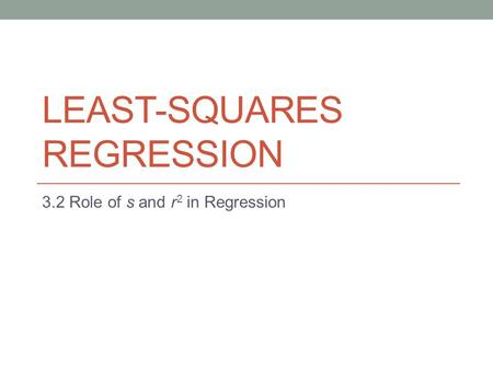 LEAST-SQUARES REGRESSION 3.2 Role of s and r 2 in Regression.
