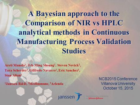 A Bayesian approach to the Comparison of NIR vs HPLC analytical methods in Continuous Manufacturing Process Validation Studies Areti Manola1, Jyh-Ming.