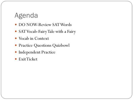 Agenda DO NOW-Review SAT Words SAT Vocab-Fairy Tale with a Fairy Vocab in Context Practice Questions Quizbowl Independent Practice Exit Ticket.