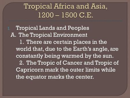 I. Tropical Lands and Peoples A. The Tropical Environment 1. There are certain places in the world that, due to the Earth's angle, are constantly being.