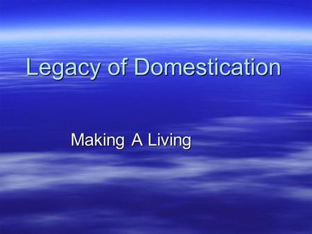 Legacy of Domestication Making A Living. Subsistence Strategies The ways in which societies transform the material resources of the environment into food,