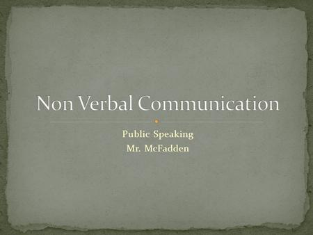 Public Speaking Mr. McFadden. 1. Kinesics 2. Eye Contact 3. Paralanguage 4. Haptics 5. Proxemics 6. Chronemics.