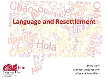 Diana Clark Manager Language Line Office of Ethnic Affairs Language and Resettlement.