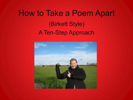How to Take a Poem Apart (Birkett Style) A Ten-Step Approach.