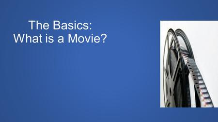 The Basics: What is a Movie?