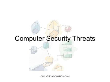 Computer Security Threats CLICKTECHSOLUTION.COM. Computer Security Confidentiality –Data confidentiality –Privacy Integrity –Data integrity –System integrity.