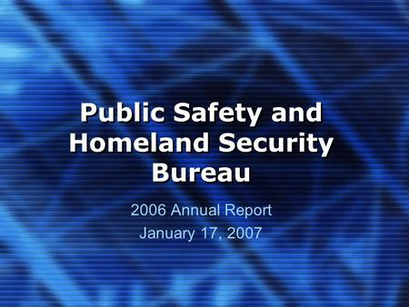 Public Safety and Homeland Security Bureau 2006 Annual Report January 17, 2007.