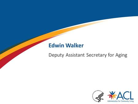 Edwin Walker Deputy Assistant Secretary for Aging.