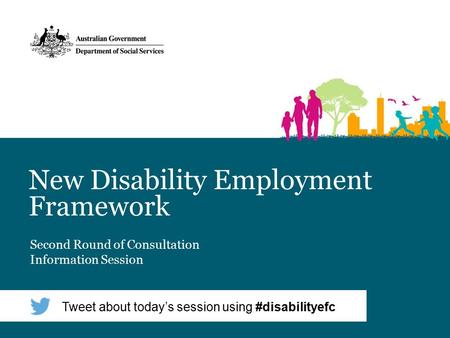 New Disability Employment Framework Second Round of Consultation Information Session Tweet about today's session using #disabilityefc.