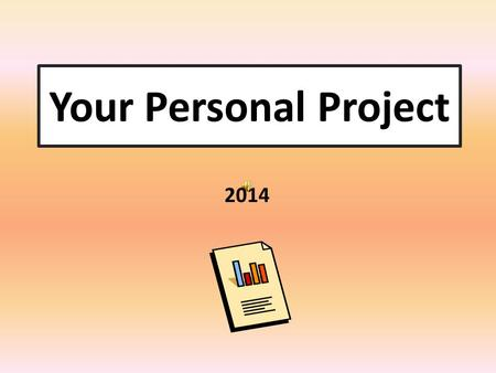 Your Personal Project 2014 What you should have/know by now  Personal Project Guide  A project topic in mind (deadline for title, Fri. 13.09)  Know.