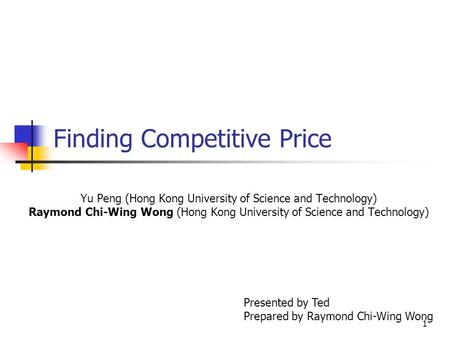 1 Finding Competitive Price Yu Peng (Hong Kong University of Science and Technology) Raymond Chi-Wing Wong (Hong Kong University of Science and Technology)