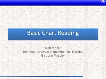 Reference: Technical Analysis of the Financial Markets By John Murphy Basic Chart Reading 1.