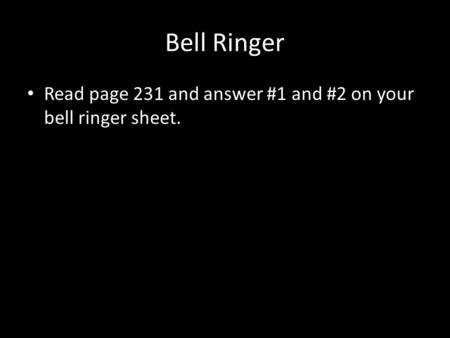 Bell Ringer Read page 231 and answer #1 and #2 on your bell ringer sheet.