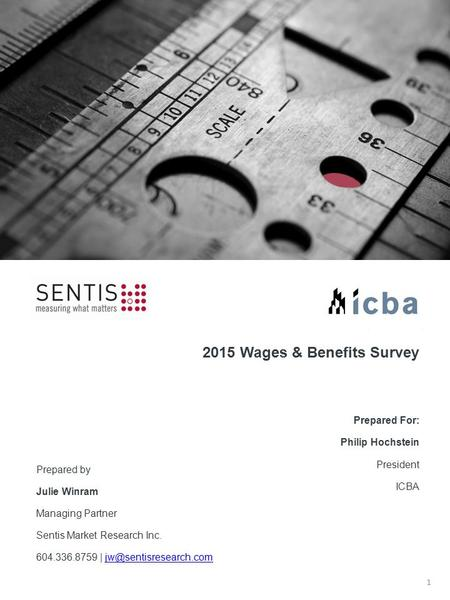 2015 Wages & Benefits Survey Prepared For: Philip Hochstein President ICBA 1 North +67% Prepared by Julie Winram Managing Partner Sentis Market Research.