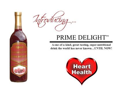 PRIME DELIGHT A one-of-a-kind, great-tasting, super-nutritional drink the world has never known…UNTIL NOW! ™