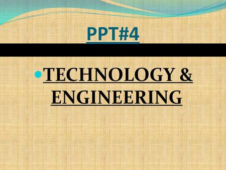 PPT#4 TECHNOLOGY & ENGINEERING The need to know: Bioengineering involves the use of technology to alter or improve living things. Bioengineered technologies.