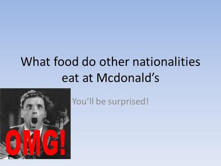 What food do other nationalities eat at Mcdonald's You'll be surprised!