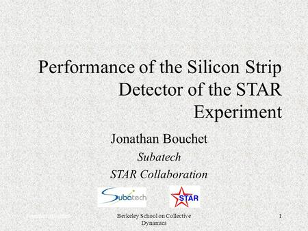 Jonathan BouchetBerkeley School on Collective Dynamics 1 Performance of the Silicon Strip Detector of the STAR Experiment Jonathan Bouchet Subatech STAR.
