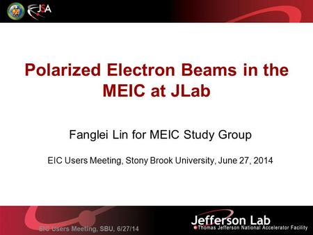 EIC Users Meeting, SBU, 6/27/14 Polarized Electron Beams in the MEIC at JLab Fanglei Lin for MEIC Study Group EIC Users Meeting, Stony Brook University,